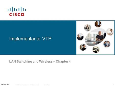 © 2006 Cisco Systems, Inc. All rights reserved.Cisco Public 1 Version 4.0 Implementanto VTP LAN Switching and Wireless – Chapter 4.