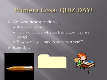 " Answer these questions…  ¿Cómo te llamas?  How would you ask your friend how they are doing?  How would you say, ""Nice to meet you!""?  Identify…"