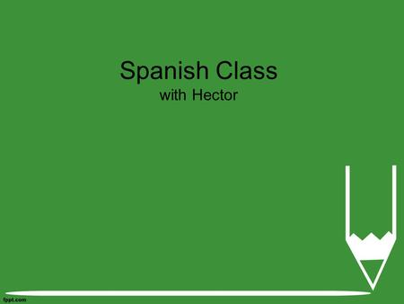 Spanish Class with Hector. Person Verb Object Back.