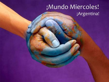 ¡Mundo Miercoles! ¡Argentina!.  8 th largest country in the world  President – Cristina Fernandez de Kirchner  Many people speak Italian and German.