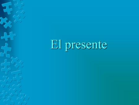 El presente. Uses of the Present 1.Express a timeless or habitual action in the present 2.Describe events that last up to the present 3.Express planned.