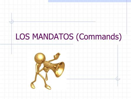 LOS MANDATOS (Commands) Formal Commands! Ten-Hut! In this presentation, you will learn about making commands in Spanish.