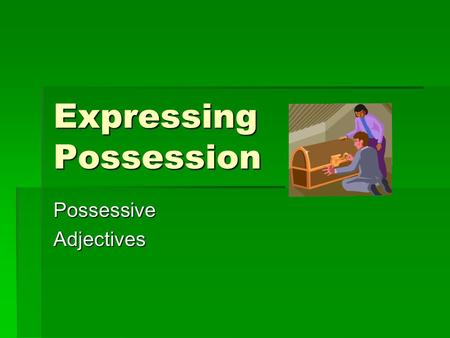 Expressing Possession PossessiveAdjectives. Possessive Adjectives  Mi(s) – my  Tu(s) – your (familiar)  Su(s) – his, her, your(polite)  Nuestro(a)(os)(as)-