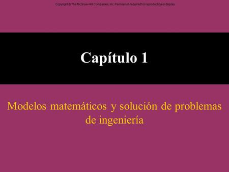 Copyright © The McGraw-Hill Companies, Inc. Permission required for reproduction or display. Capítulo 1 Modelos matemáticos y solución de problemas de.