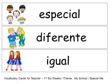 Igual diferente especial Vocabulary Cards for Teacher – 1 st Six Weeks / Theme: My School / Special Me.