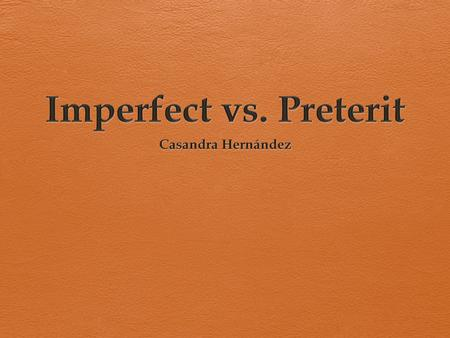 Preterit Imperfect Using both in a story Preterit  Use the preterit to tell: What happens - de repente- suddenly - Ayer/cuando/ un día - El año pasado.