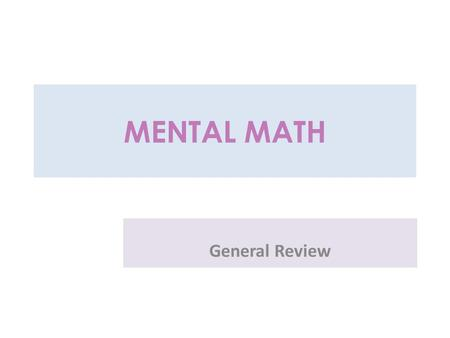 MENTAL MATH General Review 1 - 1 = 60 – 10 = 30 - 5 =
