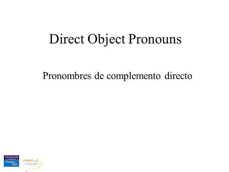 Direct Object Pronouns Pronombres de complemento directo.