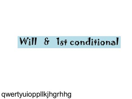 Will & 1st conditional qwertyuioppllkjhgrhhg. FUTURO SIMPLE ( WILL ) Will + base form of the verb I will study I´ll study + I will not study I won´t study.
