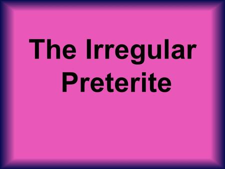 The Irregular Preterite. There are many irregular verbs in the preterite tense you must memorize! All verbs that end in -car, -gar, and –zar have an irregular.