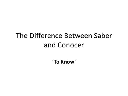 The Difference Between Saber and Conocer 'To Know'