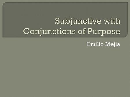 "Emilio Mejia.  The ""purpose clause"" (a dependent clause) is used to show the purpose or intention of the action of the main verb in the sentence (in."