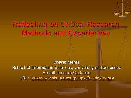 Reflecting on Critical Research Methods and Experiences Bharat Mehra School of Information Sciences, University of Tennessee