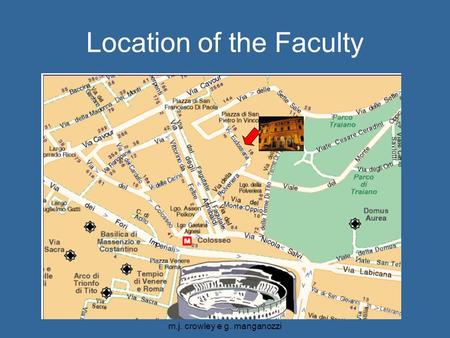 Ciber Seminario 19-21 november m.j. crowley e g. manganozzi Location of the Faculty.
