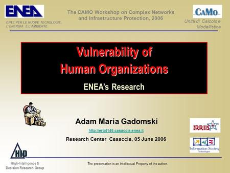 Vulnerability of Human Organizations ENEAs Research The presentation is an Intellectual Property of the author. Adam Maria Gadomski