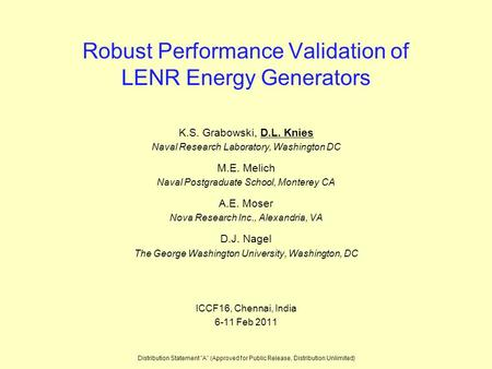 Robust Performance Validation of LENR Energy Generators K.S. Grabowski, D.L. Knies Naval Research Laboratory, Washington DC M.E. Melich Naval Postgraduate.