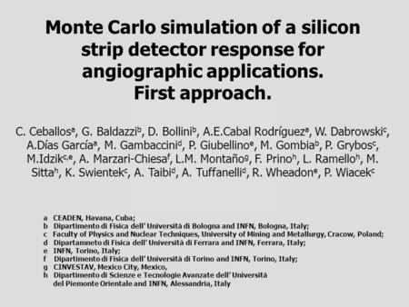 Monte Carlo simulation of a silicon strip detector response for angiographic applications. First approach. C. Ceballos a, G. Baldazzi b, D. Bollini b,