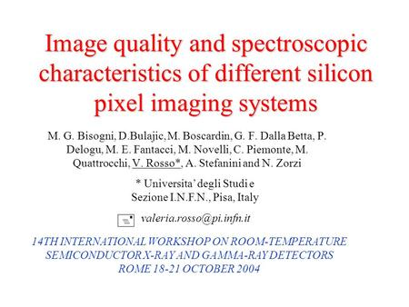 Image quality and spectroscopic characteristics of different silicon pixel imaging systems M. G. Bisogni, D.Bulajic, M. Boscardin, G. F. Dalla Betta, P.