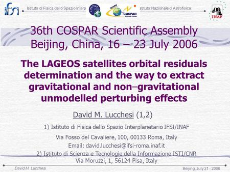 Istituto Nazionale di AstrofisicaIstituto di Fisica dello Spazio Interplanetario Beijing, July 21 - 2006 David M. Lucchesi 36th COSPAR Scientific Assembly.