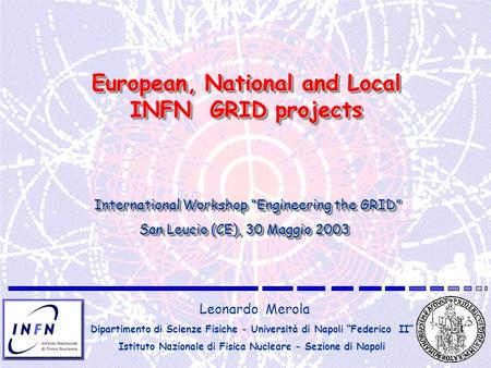 European, National and Local INFN GRID projects Leonardo Merola Dipartimento di Scienze Fisiche - Università di Napoli Federico II Istituto Nazionale di.