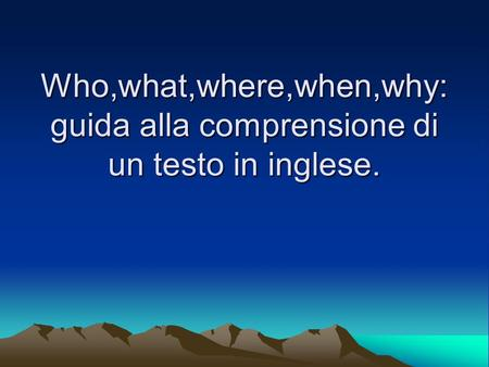 Who,what,where,when,why: guida alla comprensione di un testo in inglese.