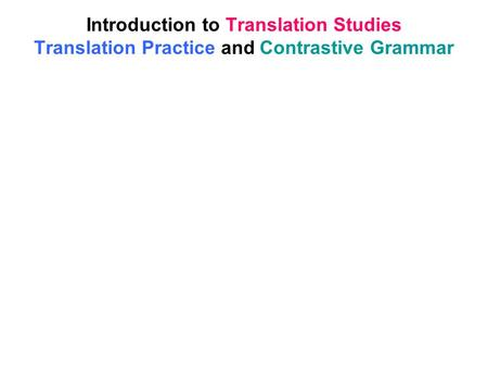 Introduction to Translation Studies Translation Practice and Contrastive Grammar.