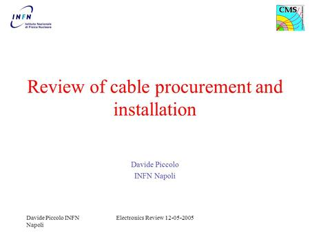 Davide Piccolo INFN Napoli Electronics Review 12-05-2005 Review of cable procurement and installation Davide Piccolo INFN Napoli.