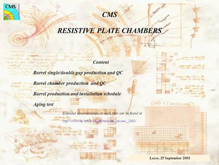 CMS RESISTIVE PLATE CHAMBERS Lecce, 25 September 2003 Content Barrel single/double gap production and QC Barrel chamber production and QC Barrel production.