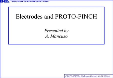Electrodes and PROTO-PINCH Presented by A. Mancuso PROTO-SPHERA Workshop - Frascati, 18-19/03/2002 Associazione Euratom-ENEA sulla Fusione.