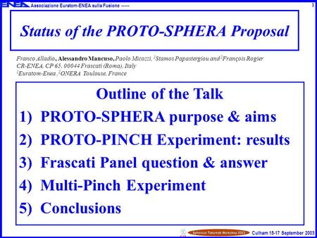 Associazione Euratom-ENEA sulla Fusione ----- Culham 15-17 September 2003 Status of the PROTO-SPHERA Proposal Outline of the Talk 1)PROTO-SPHERA purpose.