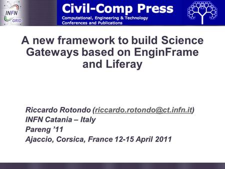 Enabling Grids for E-sciencE A new framework to build Science Gateways based on EnginFrame and Liferay.