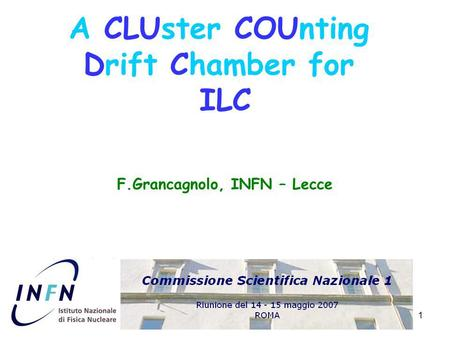 1 A CLUster COUnting Drift Chamber for ILC F.Grancagnolo, INFN – Lecce.