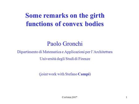Cortona 20071 Some remarks on the girth functions of convex bodies Paolo Gronchi Dipartimento di Matematica e Applicazioni per lArchitettura Università
