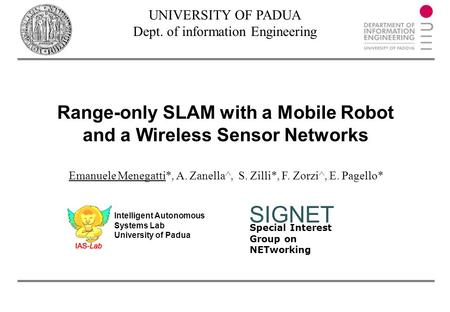 Special Interest Group on NETworking SIGNET Range-only SLAM with a Mobile Robot and a Wireless Sensor Networks UNIVERSITY OF PADUA Dept. of information.