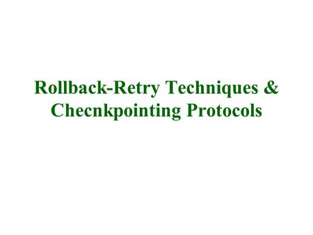 Rollback-Retry Techniques & Checnkpointing Protocols.