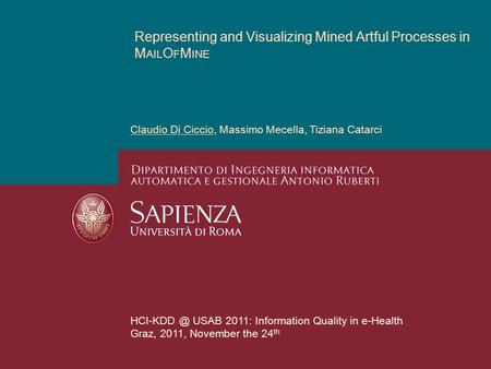 Representing and Visualizing Mined Artful Processes in M AIL O F M INE Claudio Di Ciccio, Massimo Mecella, Tiziana Catarci USAB 2011: Information.