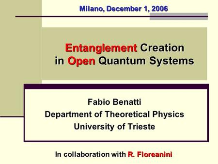 Entanglement Creation in Open Quantum Systems Fabio Benatti Department of Theoretical Physics University of Trieste Milano, December 1, 2006 In collaboration.