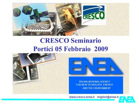 ITALIAN NATIONAL AGENCY FOR NEW TECNOLOGY, ENERGY AND THE ENVIRONMENT CRESCO Seminario Portici 05 Febbraio 2009.
