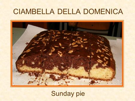 CIAMBELLA DELLA DOMENICA Sunday pie. Ingredienti - Ingredients 300 gr. di farina(flour) 250 gr.di zucchero(sugar) 3uova(eggs) 100 gr.di burro(butter)