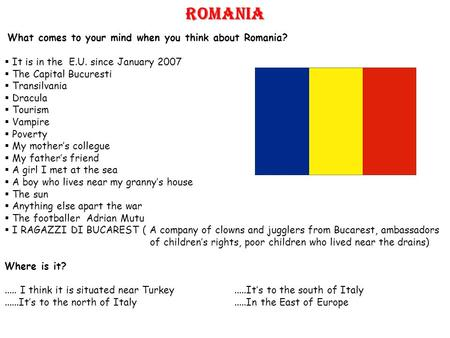 ROMANIA What comes to your mind when you think about Romania? It is in the E.U. since January 2007 The Capital Bucuresti Transilvania Dracula Tourism Vampire.
