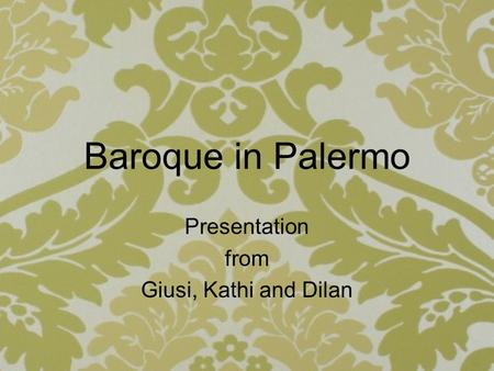 Baroque in Palermo Presentation from Giusi, Kathi and Dilan.