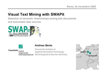 Visual Text Mining with SWAPit Detection of semantic relationships among text documents and associated data sources Andreas Becks Fraunhofer-Institute.