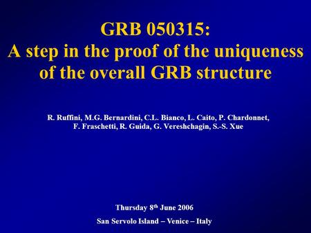 GRB 050315: A step in the proof of the uniqueness of the overall GRB structure R. Ruffini, M.G. Bernardini, C.L. Bianco, L. Caito, P. Chardonnet, F. Fraschetti,