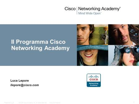 © 2006 Cisco Systems, Inc. All rights reserved.Cisco ConfidentialPresentation_ID 1 Il Programma Cisco Networking Academy Luca Lepore