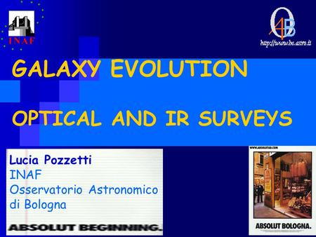 GALAXY EVOLUTION OPTICAL AND IR SURVEYS Lucia Pozzetti INAF Osservatorio Astronomico di Bologna.