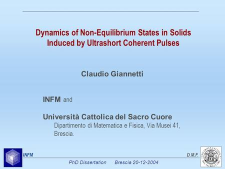 PhD Dissertation Brescia 20-12-2004 INFMD.M.F. Dynamics of Non-Equilibrium States in Solids Induced by Ultrashort Coherent Pulses INFM and Università Cattolica.