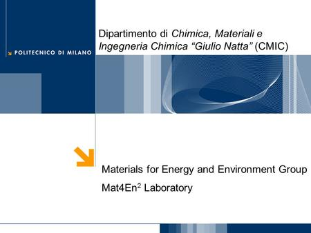 "Dipartimento di Chimica, Materiali e Ingegneria Chimica ""Giulio Natta"" (CMIC) Materials for Energy and Environment Group Mat4En2 Laboratory."