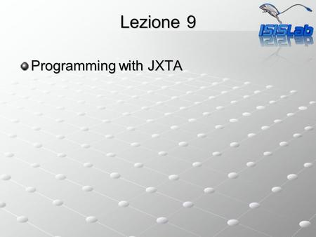 Lezione 9 Programming with JXTA. Sending Messages Between two Peers Due programmi Due programmi Pipe Listner Crea una input pipe (usando ladvertisement.
