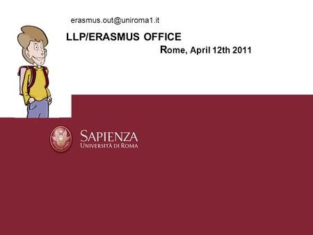 LLP/ERASMUS OFFICE R ome, April 12th 2011.