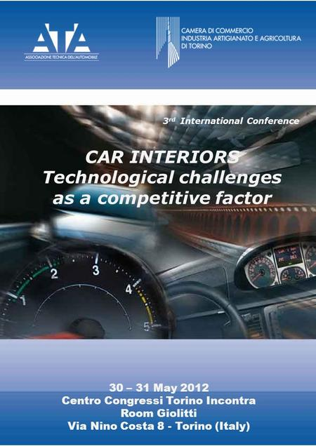 3 rd International Conference CAR INTERIORS Technological challenges as a competitive factor 30 – 31 May 2012 Centro Congressi Torino Incontra Room Giolitti.